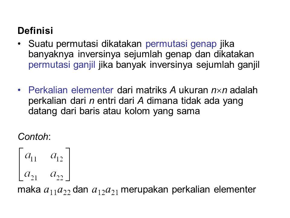 Definisi Suatu permutasi dikatakan permutasi genap jika banyaknya inversinya sejumlah genap dan dikatakan permutasi ganjil jika banyak inversinya seju