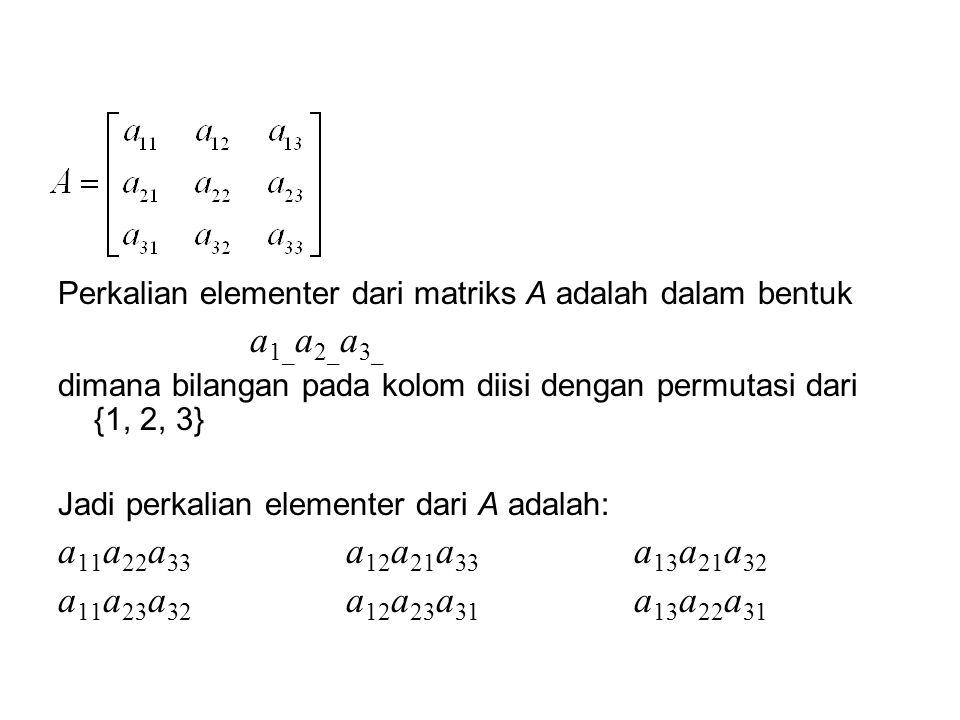 Perkalian elementer dari matriks A adalah dalam bentuk a 1_ a 2_ a 3_ dimana bilangan pada kolom diisi dengan permutasi dari {1, 2, 3} Jadi perkalian
