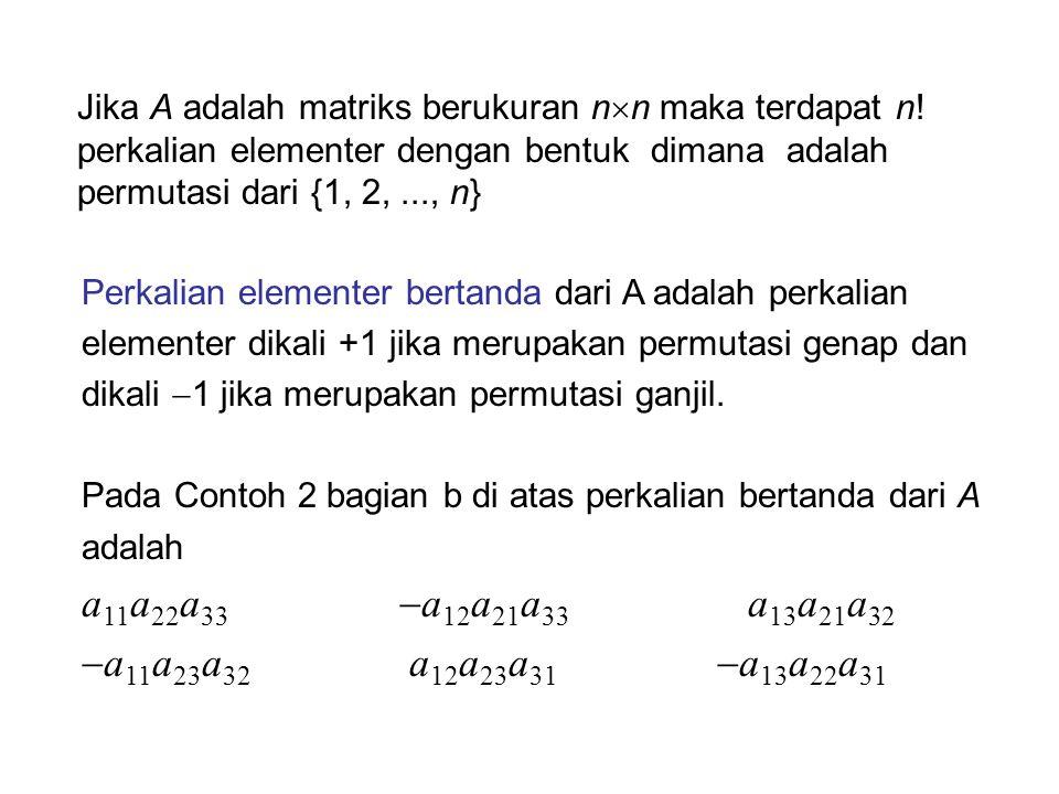 Jika A adalah matriks berukuran n  n maka terdapat n! perkalian elementer dengan bentuk dimana adalah permutasi dari {1, 2,..., n} Perkalian elemente