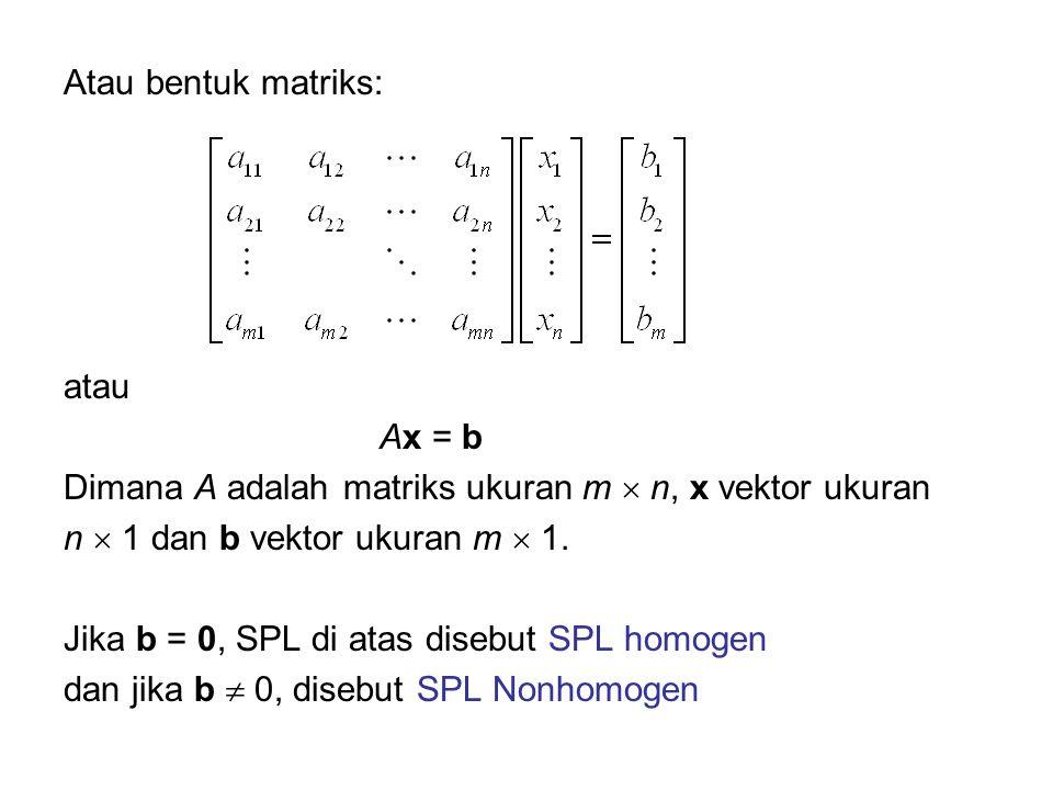 Atau bentuk matriks: atau Ax = b Dimana A adalah matriks ukuran m  n, x vektor ukuran n  1 dan b vektor ukuran m  1. Jika b = 0, SPL di atas disebu