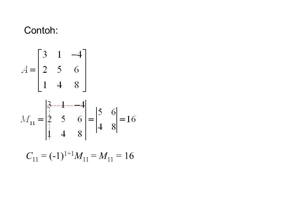 Contoh: C 11 = (-1) 1+1 M 11 = M 11 = 16