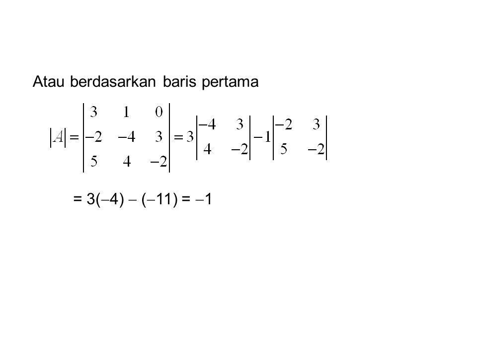 Atau berdasarkan baris pertama = 3(  4)  (  11) =  1
