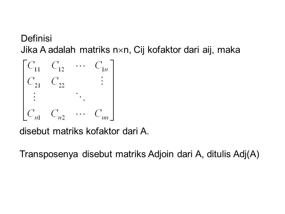 Definisi Jika A adalah matriks n  n, Cij kofaktor dari aij, maka disebut matriks kofaktor dari A. Transposenya disebut matriks Adjoin dari A, ditulis