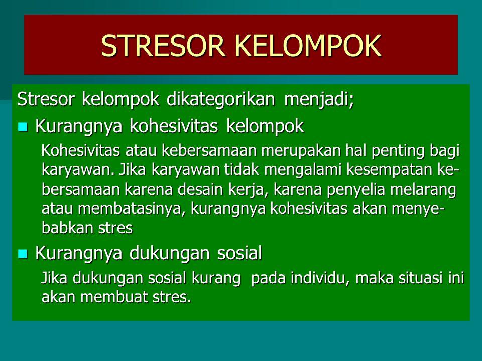 Stresor kelompok dikategorikan menjadi; Kurangnya kohesivitas kelompok Kurangnya kohesivitas kelompok Kohesivitas atau kebersamaan merupakan hal penti