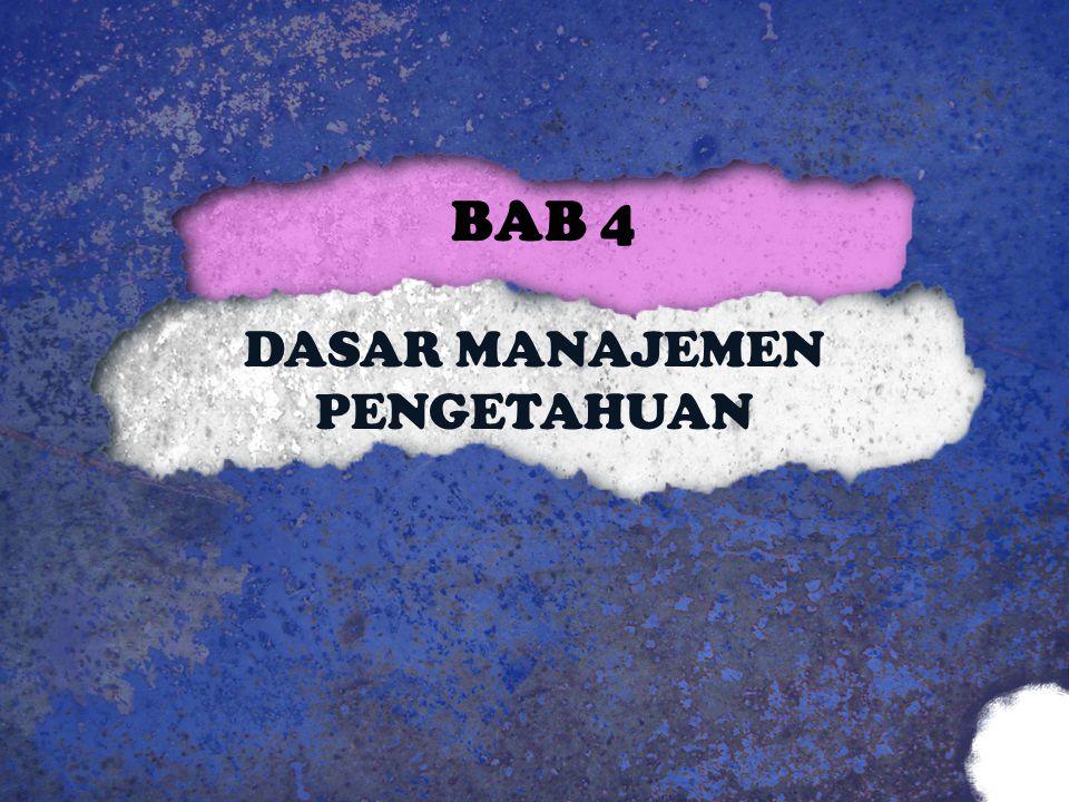 DASAR MANAJEMEN PENGETAHUAN BAB 4