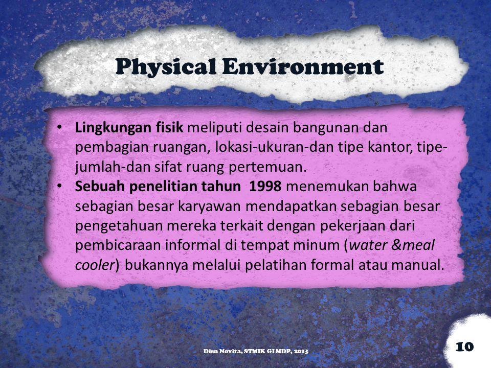 Physical Environment Lingkungan fisik meliputi desain bangunan dan pembagian ruangan, lokasi-ukuran-dan tipe kantor, tipe- jumlah-dan sifat ruang pert