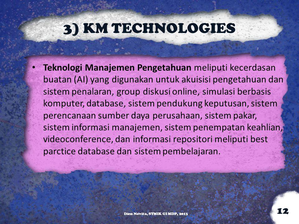 3) KM TECHNOLOGIES Teknologi Manajemen Pengetahuan meliputi kecerdasan buatan (AI) yang digunakan untuk akuisisi pengetahuan dan sistem penalaran, gro