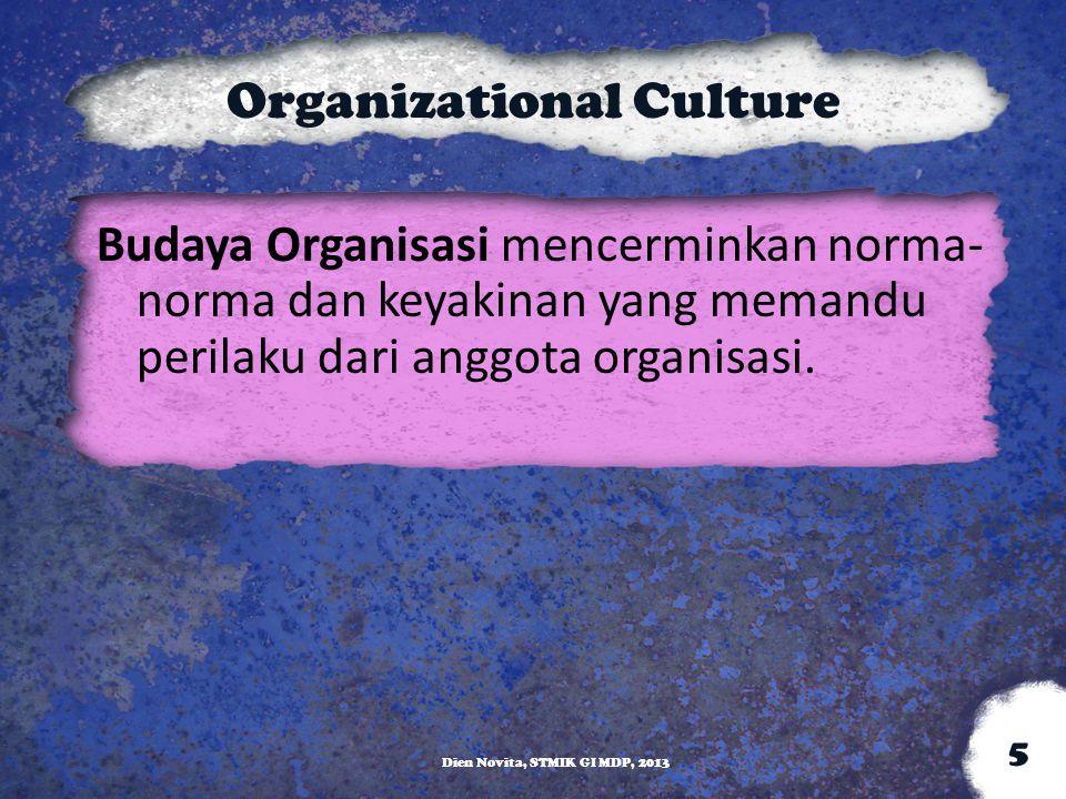 Organizational Culture Budaya Organisasi mencerminkan norma- norma dan keyakinan yang memandu perilaku dari anggota organisasi. Dien Novita, STMIK GI