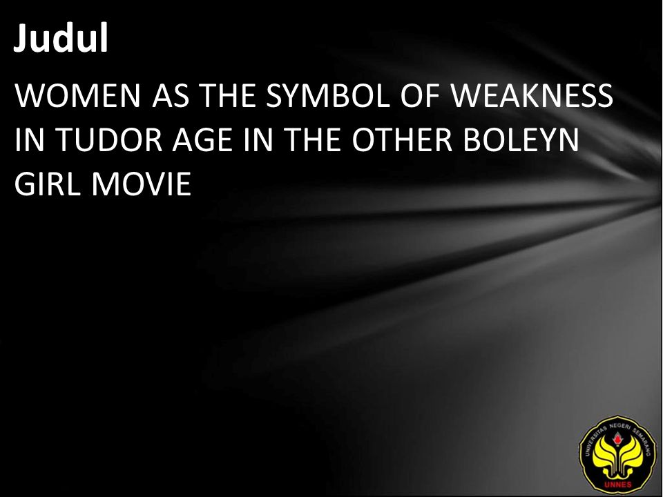 Judul WOMEN AS THE SYMBOL OF WEAKNESS IN TUDOR AGE IN THE OTHER BOLEYN GIRL MOVIE