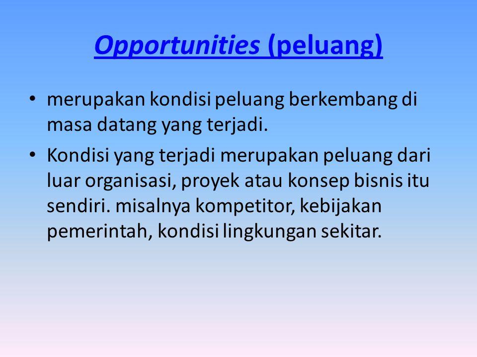 Opportunities (peluang) merupakan kondisi peluang berkembang di masa datang yang terjadi. Kondisi yang terjadi merupakan peluang dari luar organisasi,