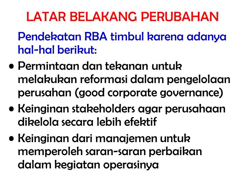 LATAR BELAKANG PERUBAHAN Pendekatan RBA timbul karena adanya hal-hal berikut: Permintaan dan tekanan untuk melakukan reformasi dalam pengelolaan perus