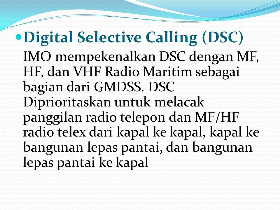 Digital Selective Calling (DSC) IMO mempekenalkan DSC dengan MF, HF, dan VHF Radio Maritim sebagai bagian dari GMDSS. DSC Diprioritaskan untuk melacak