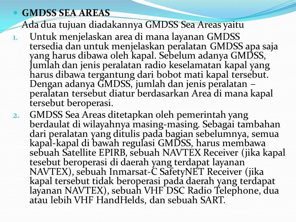 GMDSS SEA AREAS Ada dua tujuan diadakannya GMDSS Sea Areas yaitu 1. Untuk menjelaskan area di mana layanan GMDSS tersedia dan untuk menjelaskan perala