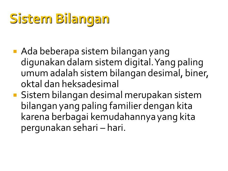 Sistem Bilangan  Ada beberapa sistem bilangan yang digunakan dalam sistem digital. Yang paling umum adalah sistem bilangan desimal, biner, oktal dan