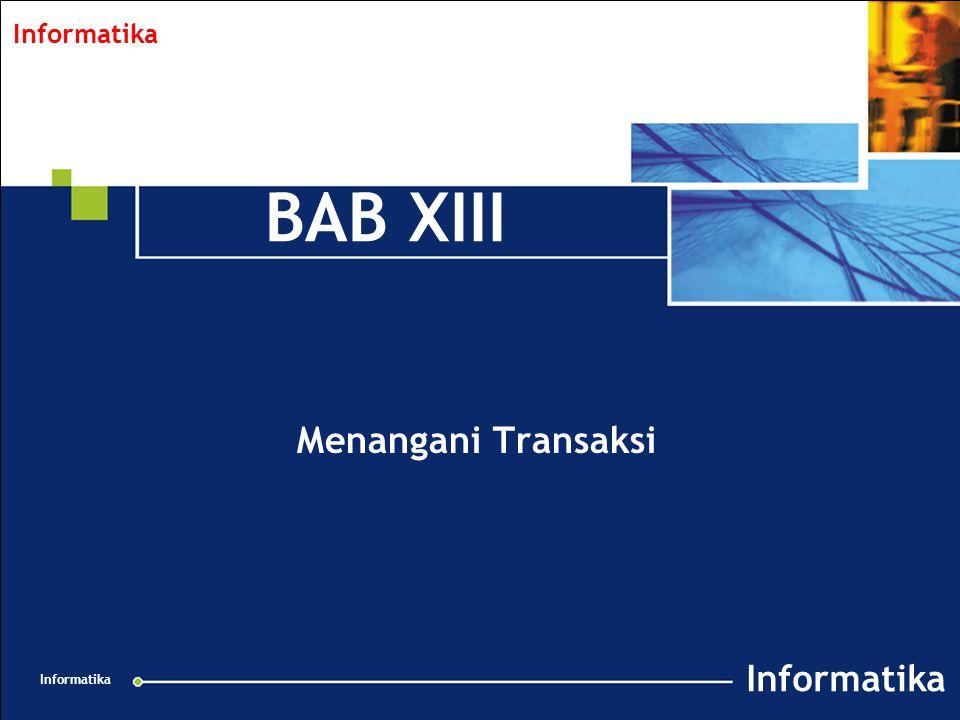 Informatika 2 Transaksi  ATM : pemasukan kartu ATM, pemasukan PIN, penentuan jumlah uang, pengambilan uang.