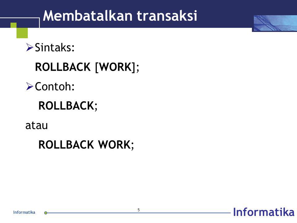 Informatika 6 Gambaran COMMIT dan ROLLBACK  Tes 1 : melihat isi pegawai dengan NIP=12345 SELECT nip, nama FROM pegawai WHERE nip = '12345';  Tes 2 : mengawali transaksi BEGIN WORK;  Tes 3 : mengubah gaji & depart UPDATE pegawai SET gaji = 3500000, depart = 'EDP' WHERE nip = '12345';