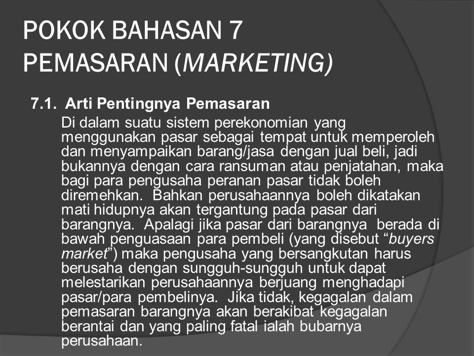 POKOK BAHASAN 7 PEMASARAN (MARKETING) 7.1. Arti Pentingnya Pemasaran Di dalam suatu sistem perekonomian yang menggunakan pasar sebagai tempat untuk me