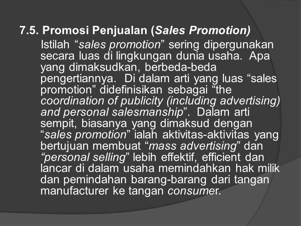 """7.5. Promosi Penjualan (Sales Promotion) Istilah """"sales promotion"""" sering dipergunakan secara luas di lingkungan dunia usaha. Apa yang dimaksudkan, be"""