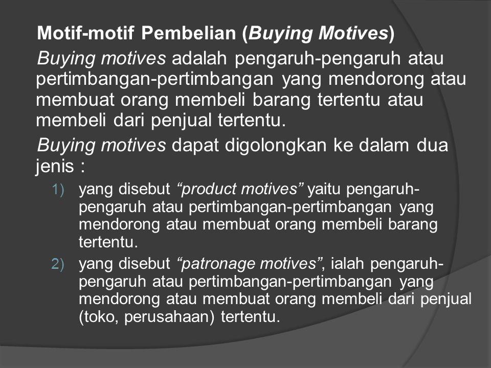 Motif-motif Pembelian (Buying Motives) Buying motives adalah pengaruh-pengaruh atau pertimbangan-pertimbangan yang mendorong atau membuat orang membel