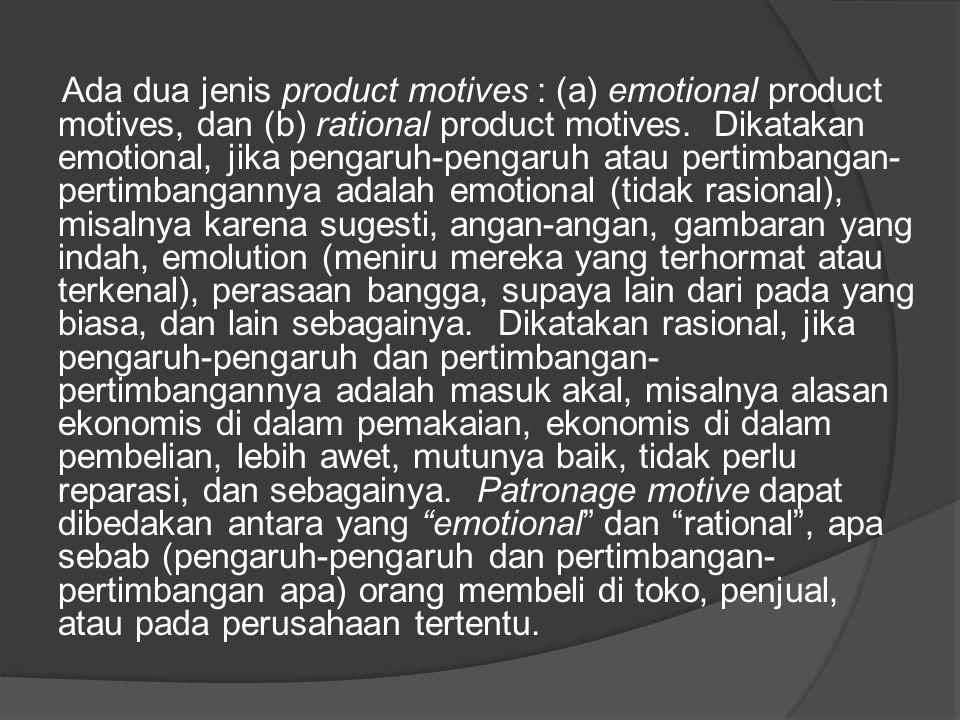 Ada dua jenis product motives : (a) emotional product motives, dan (b) rational product motives. Dikatakan emotional, jika pengaruh-pengaruh atau pert