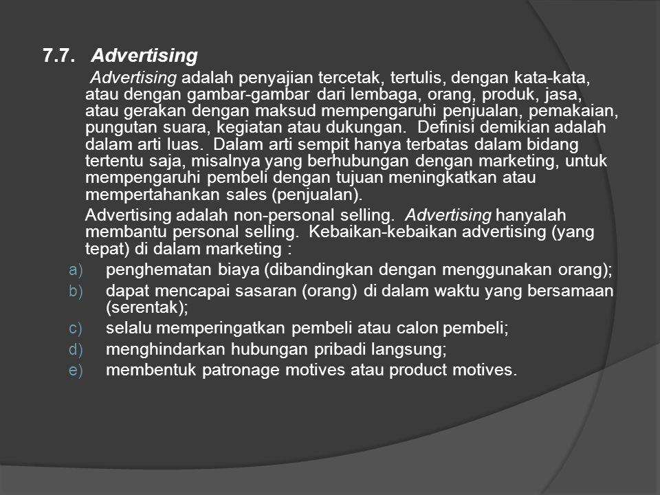 7.7. Advertising Advertising adalah penyajian tercetak, tertulis, dengan kata-kata, atau dengan gambar-gambar dari lembaga, orang, produk, jasa, atau
