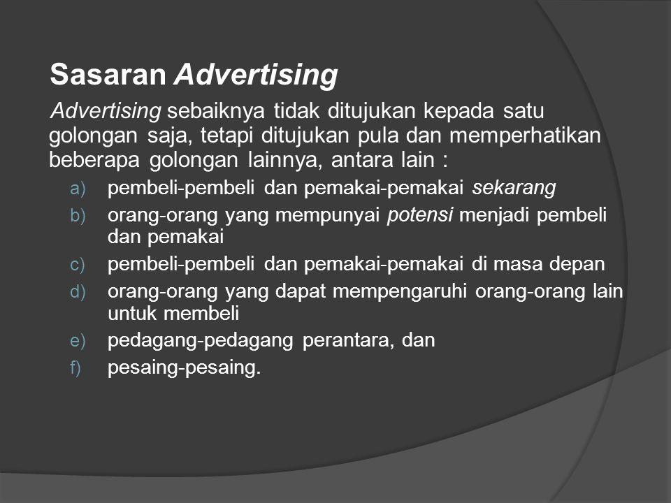 Sasaran Advertising Advertising sebaiknya tidak ditujukan kepada satu golongan saja, tetapi ditujukan pula dan memperhatikan beberapa golongan lainnya