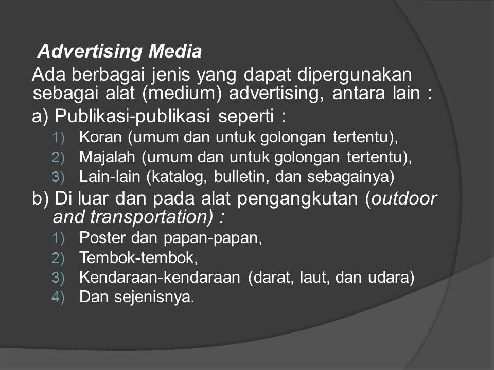 Advertising Media Ada berbagai jenis yang dapat dipergunakan sebagai alat (medium) advertising, antara lain : a) Publikasi-publikasi seperti : 1) Kora
