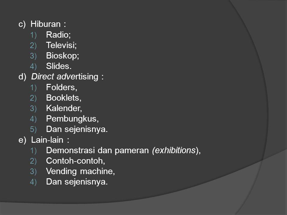 c ) Hiburan : 1) Radio; 2) Televisi; 3) Bioskop; 4) Slides. d) Direct advertising : 1) Folders, 2) Booklets, 3) Kalender, 4) Pembungkus, 5) Dan sejeni