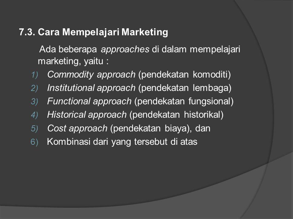 1) Commodity Approach Di dalam approach ini dipelajari sistem marketing dari sesuatu barang khusus secara detail.