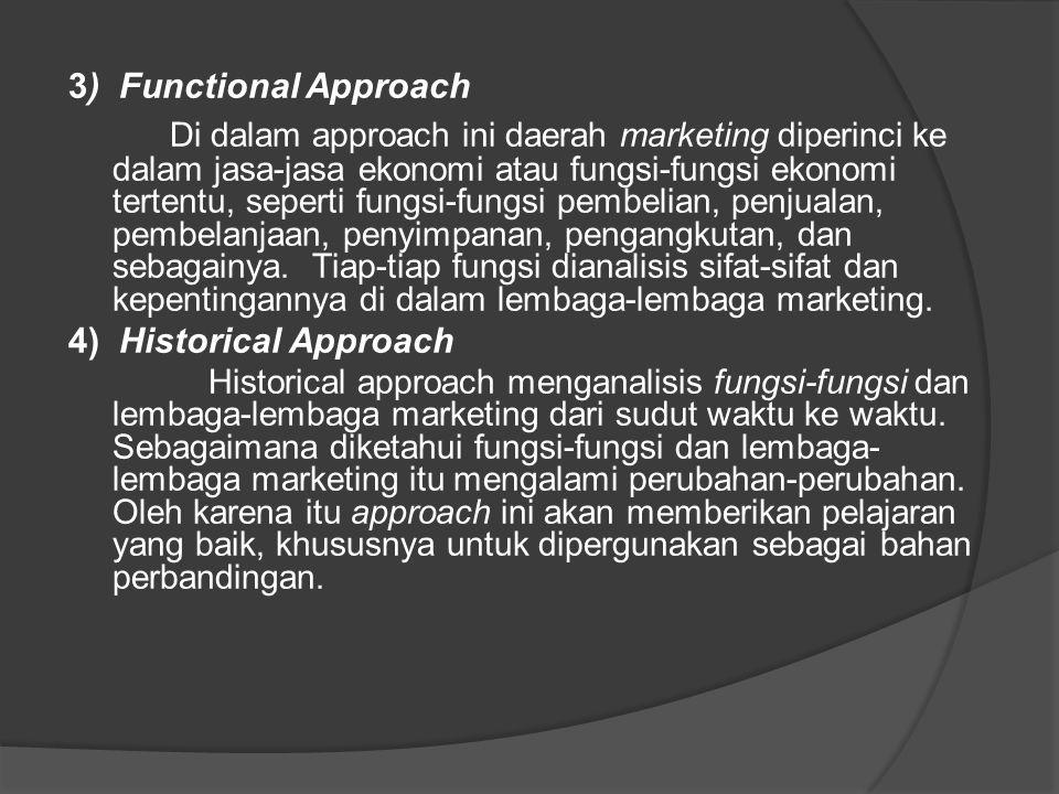 3) Functional Approach Di dalam approach ini daerah marketing diperinci ke dalam jasa-jasa ekonomi atau fungsi-fungsi ekonomi tertentu, seperti fungsi