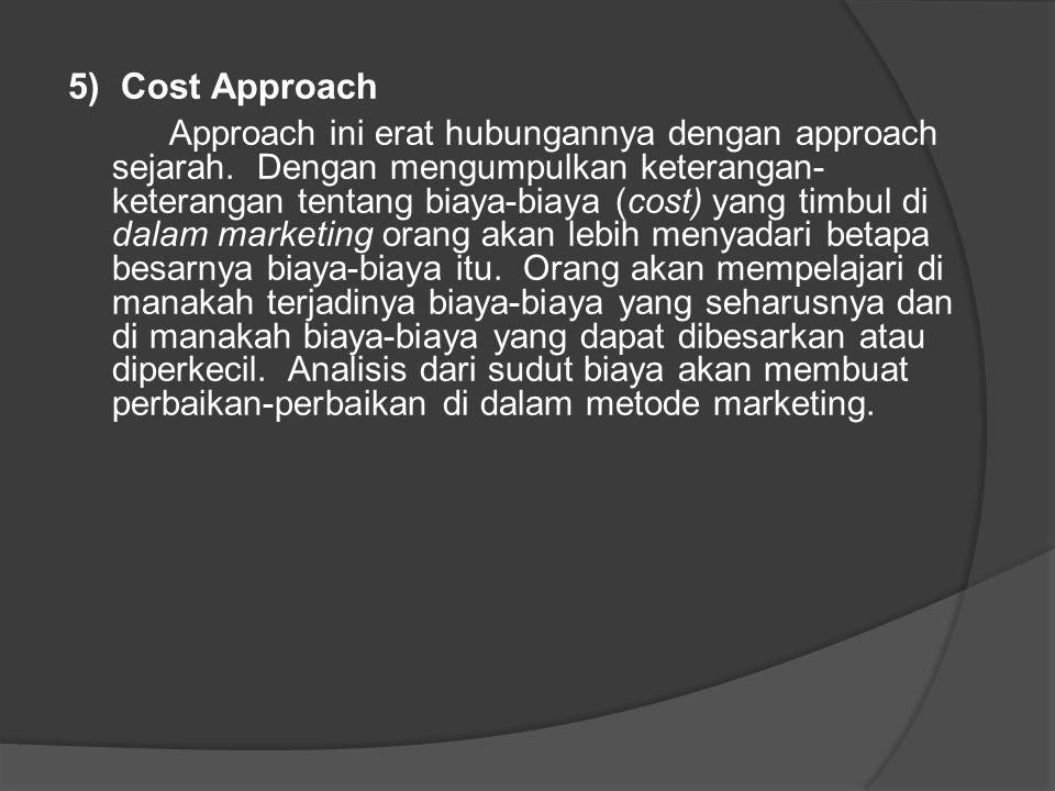 5) Cost Approach Approach ini erat hubungannya dengan approach sejarah. Dengan mengumpulkan keterangan- keterangan tentang biaya-biaya (cost) yang tim