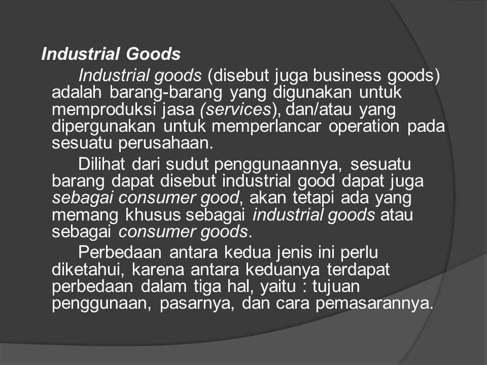 Industrial Goods Industrial goods (disebut juga business goods) adalah barang-barang yang digunakan untuk memproduksi jasa (services), dan/atau yang d