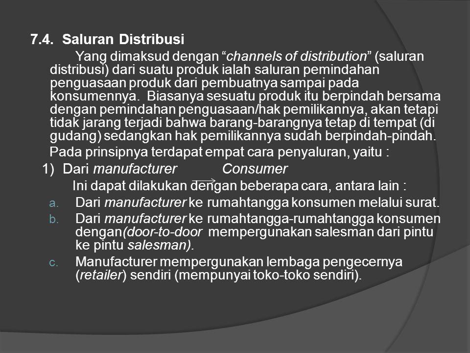 2) Manufacturer Retalier Consumner Dalam hal ini dapat dipergunakan berbagai jenis retailer, atau retailer- retailer tertentu, yang menjual langsung kepada consumer.
