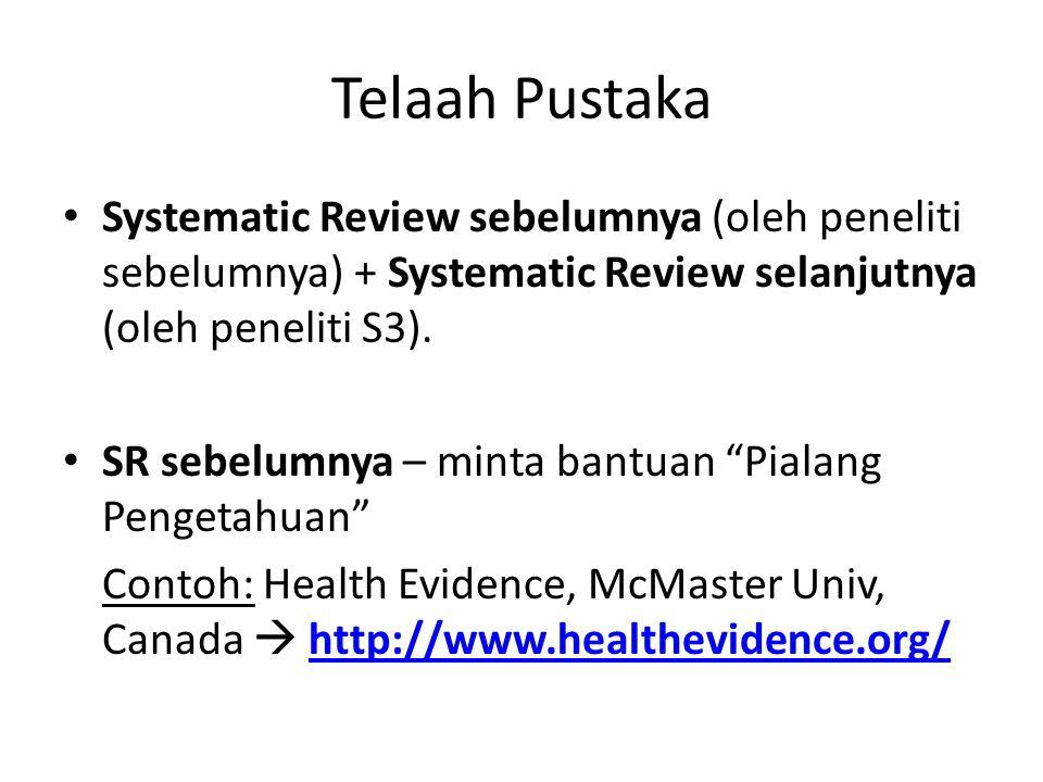 Telaah Pustaka Systematic Review sebelumnya (oleh peneliti sebelumnya) + Systematic Review selanjutnya (oleh peneliti S3). SR sebelumnya – minta bantu