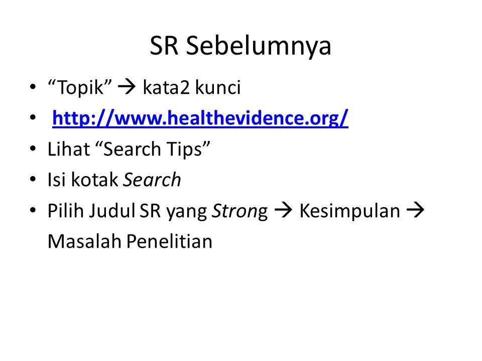 "SR Sebelumnya ""Topik""  kata2 kunci http://www.healthevidence.org/ Lihat ""Search Tips"" Isi kotak Search Pilih Judul SR yang Strong  Kesimpulan  Masa"