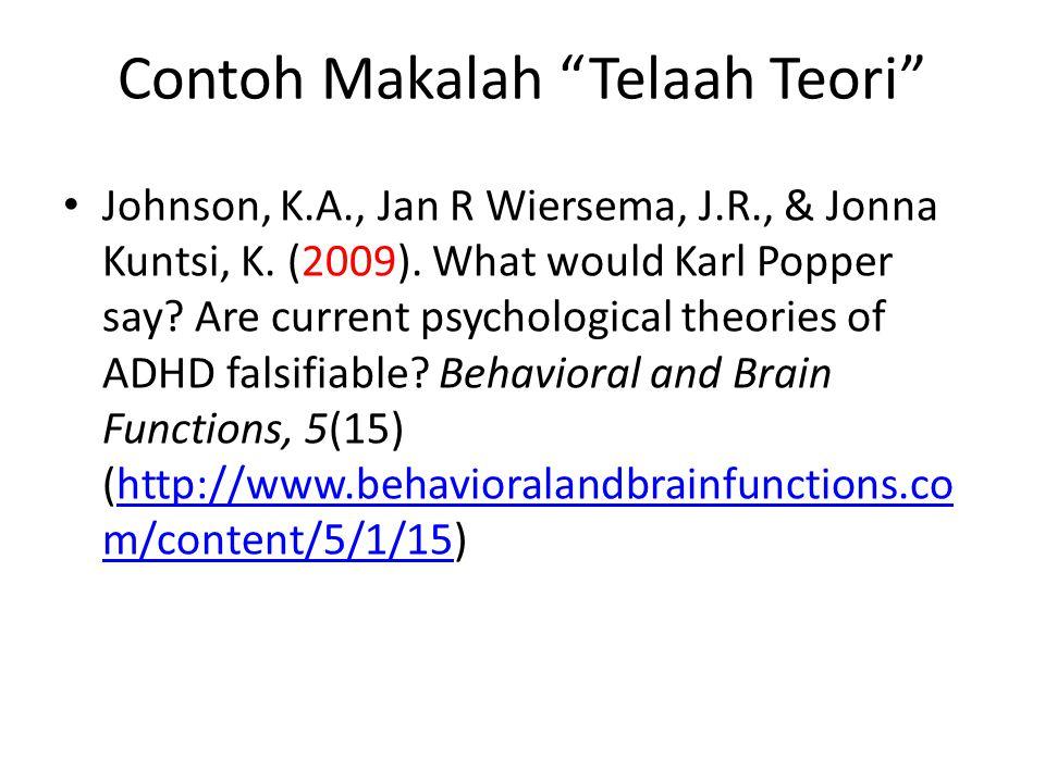 "Contoh Makalah ""Telaah Teori"" Johnson, K.A., Jan R Wiersema, J.R., & Jonna Kuntsi, K. (2009). What would Karl Popper say? Are current psychological th"