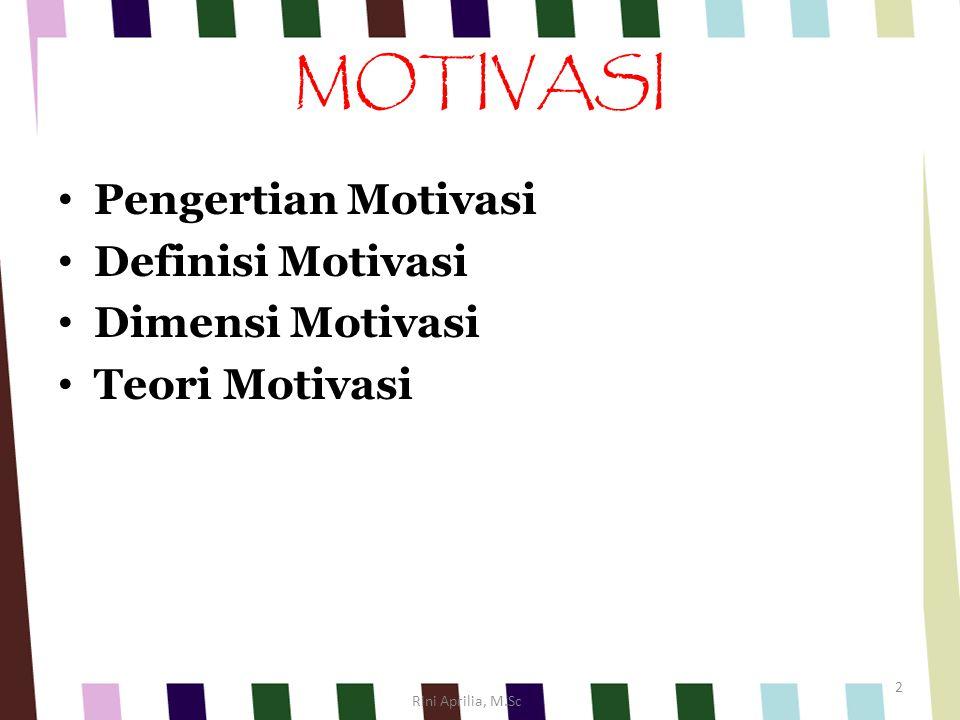 MOTIVASI Pengertian Motivasi Definisi Motivasi Dimensi Motivasi Teori Motivasi Rini Aprilia, M.Sc 2