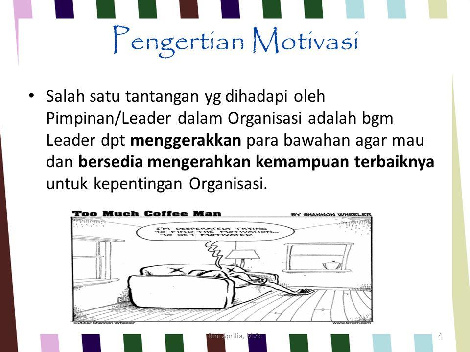 Pengertian Motivasi Salah satu tantangan yg dihadapi oleh Pimpinan/Leader dalam Organisasi adalah bgm Leader dpt menggerakkan para bawahan agar mau dan bersedia mengerahkan kemampuan terbaiknya untuk kepentingan Organisasi.
