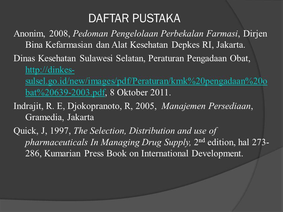 DAFTAR PUSTAKA Anonim, 2008, Pedoman Pengelolaan Perbekalan Farmasi, Dirjen Bina Kefarmasian dan Alat Kesehatan Depkes RI, Jakarta. Dinas Kesehatan Su