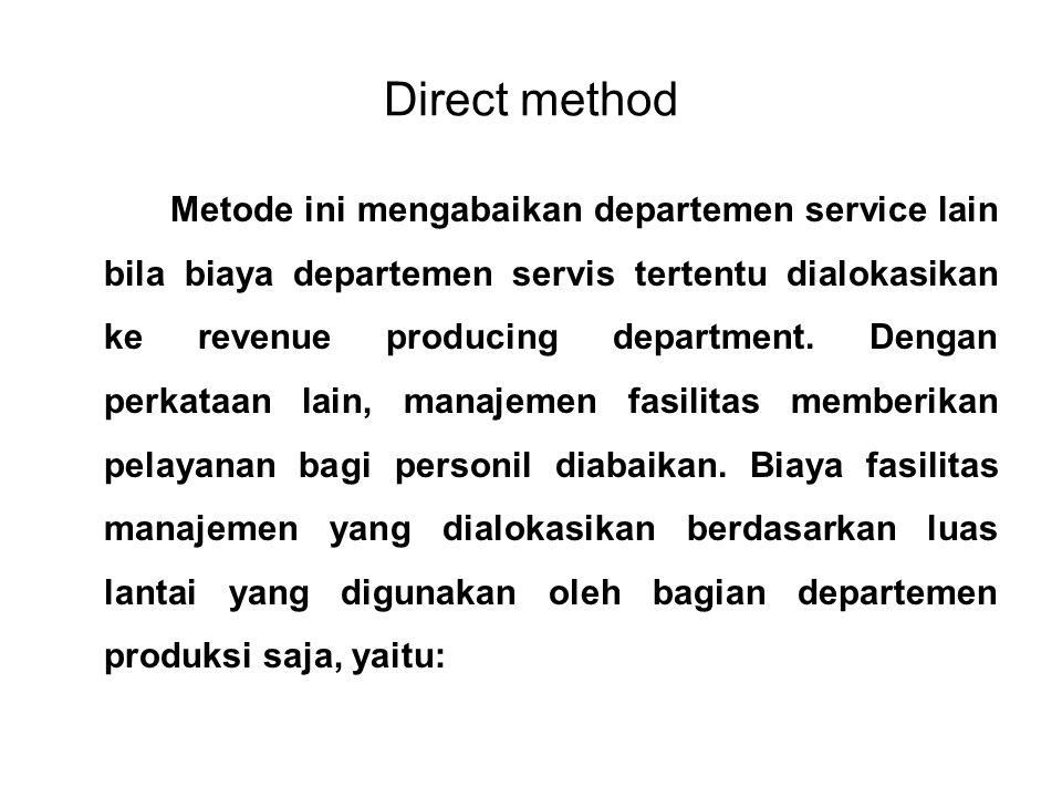 Direct method Metode ini mengabaikan departemen service lain bila biaya departemen servis tertentu dialokasikan ke revenue producing department. Denga