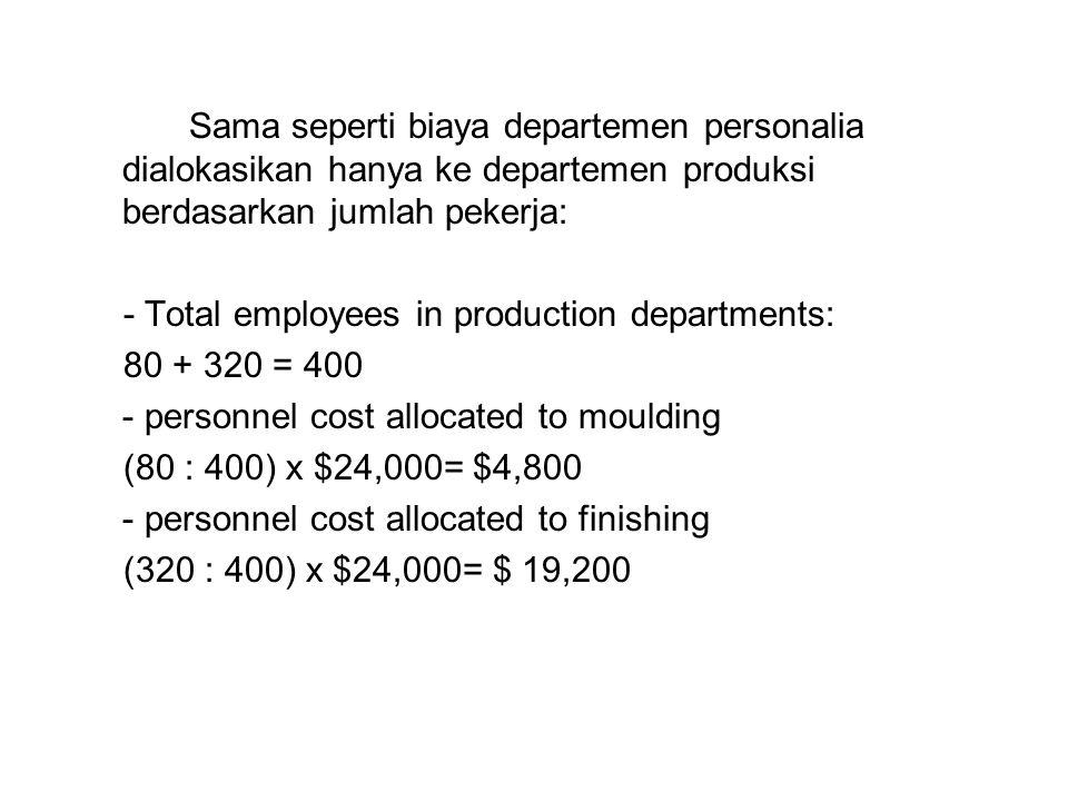 0(320 : 400)x $ 66,000 = $52,800 (80 : 400)x $ 66,000 = $13,200 $ ( 66,000)Step 2 Personnel $410,000$ 226,800$ 183,200$ 0 Total cost After allocation 0(3 : 27)x $ 126,000 = $70,000 (15 : 27)x $ 126,000 = $14,000 (9 : 27)x $ 126,000 = $42,000 ($ 126,000)Step 1 Facilities management $ 410,000 $ 160,000$ 100,000$ 24,000$ 126,000Direct department costs TotalFinishingMouldingPersonnelFacilities management Step down Allocation