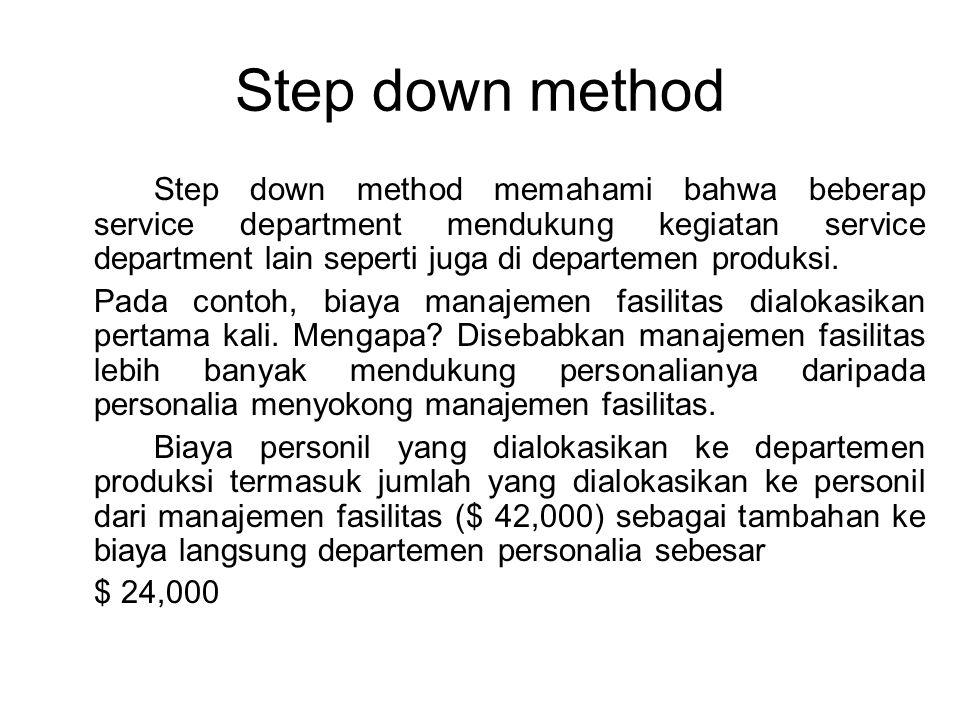 Step down method Step down method memahami bahwa beberap service department mendukung kegiatan service department lain seperti juga di departemen prod