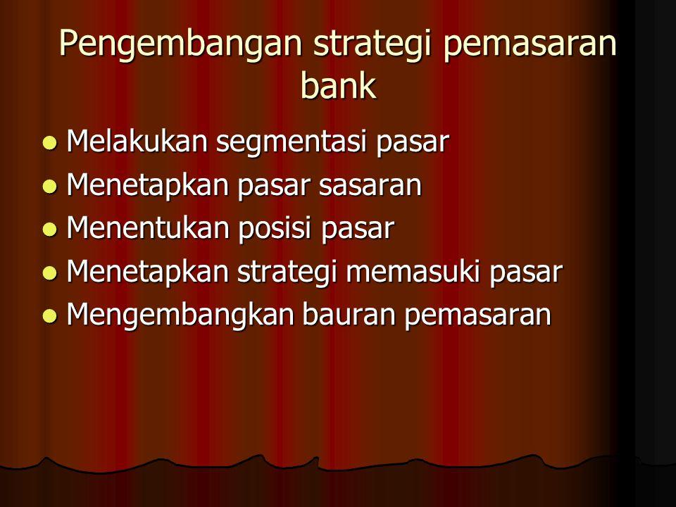 Pengembangan strategi pemasaran bank Melakukan segmentasi pasar Melakukan segmentasi pasar Menetapkan pasar sasaran Menetapkan pasar sasaran Menentuka