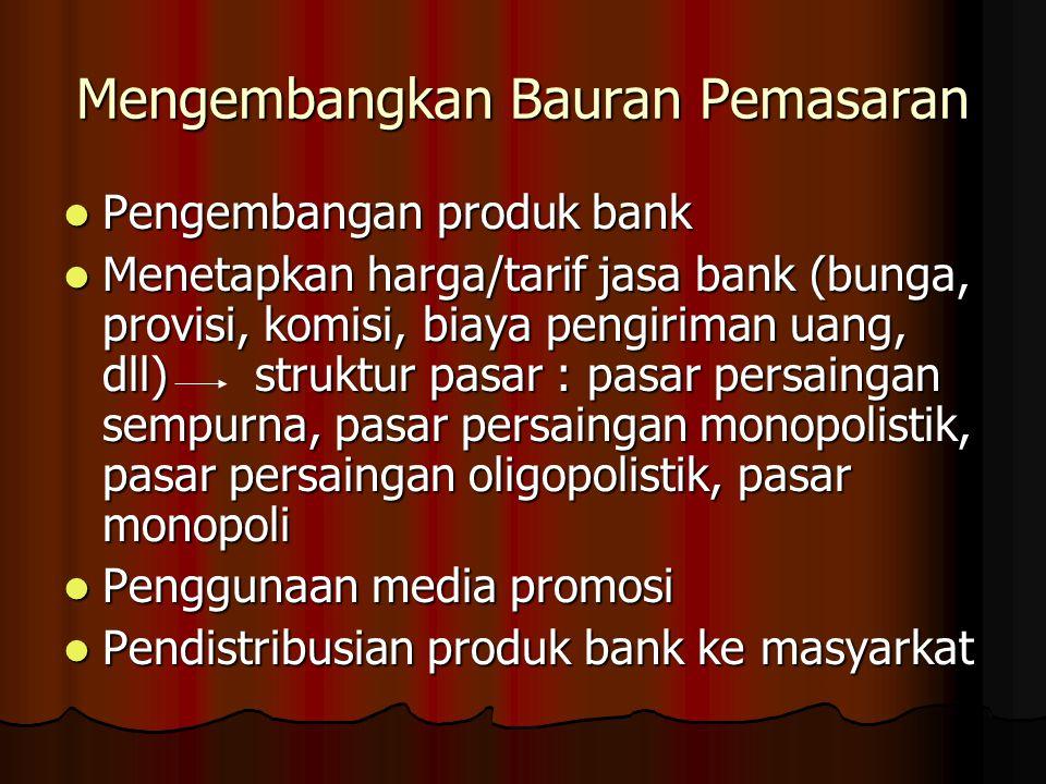 Mengembangkan Bauran Pemasaran Pengembangan produk bank Pengembangan produk bank Menetapkan harga/tarif jasa bank (bunga, provisi, komisi, biaya pengi