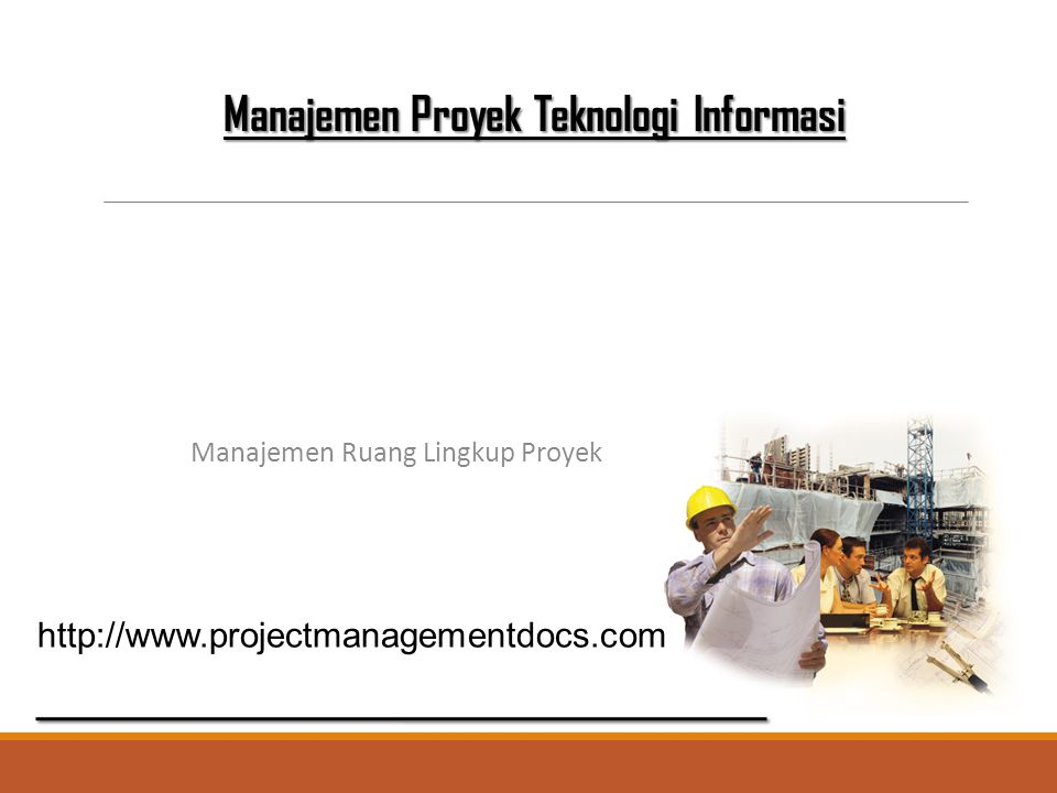 Manajemen Proyek Teknologi Informasi Manajemen Ruang Lingkup Proyek http://www.projectmanagementdocs.com