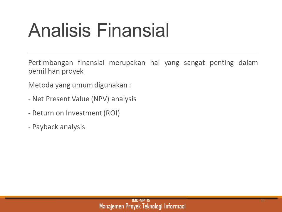 Manajemen Proyek Teknologi Informasi Analisis Finansial Pertimbangan finansial merupakan hal yang sangat penting dalam pemilihan proyek Metoda yang um