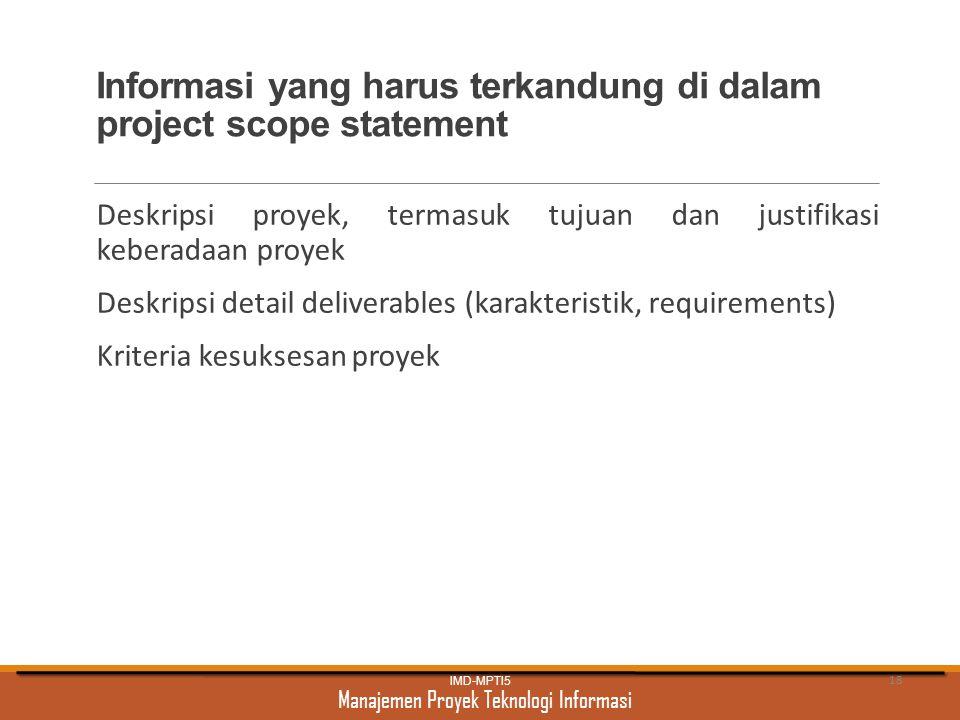 Manajemen Proyek Teknologi Informasi Informasi yang harus terkandung di dalam project scope statement Deskripsi proyek, termasuk tujuan dan justifikas