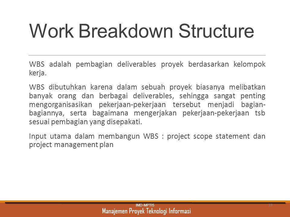 Manajemen Proyek Teknologi Informasi Work Breakdown Structure WBS adalah pembagian deliverables proyek berdasarkan kelompok kerja. WBS dibutuhkan kare