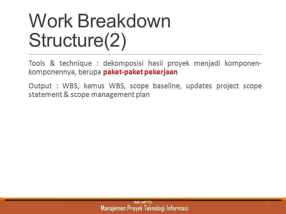 Manajemen Proyek Teknologi Informasi Work Breakdown Structure(2) Tools & technique : dekomposisi hasil proyek menjadi komponen- komponennya, berupa pa