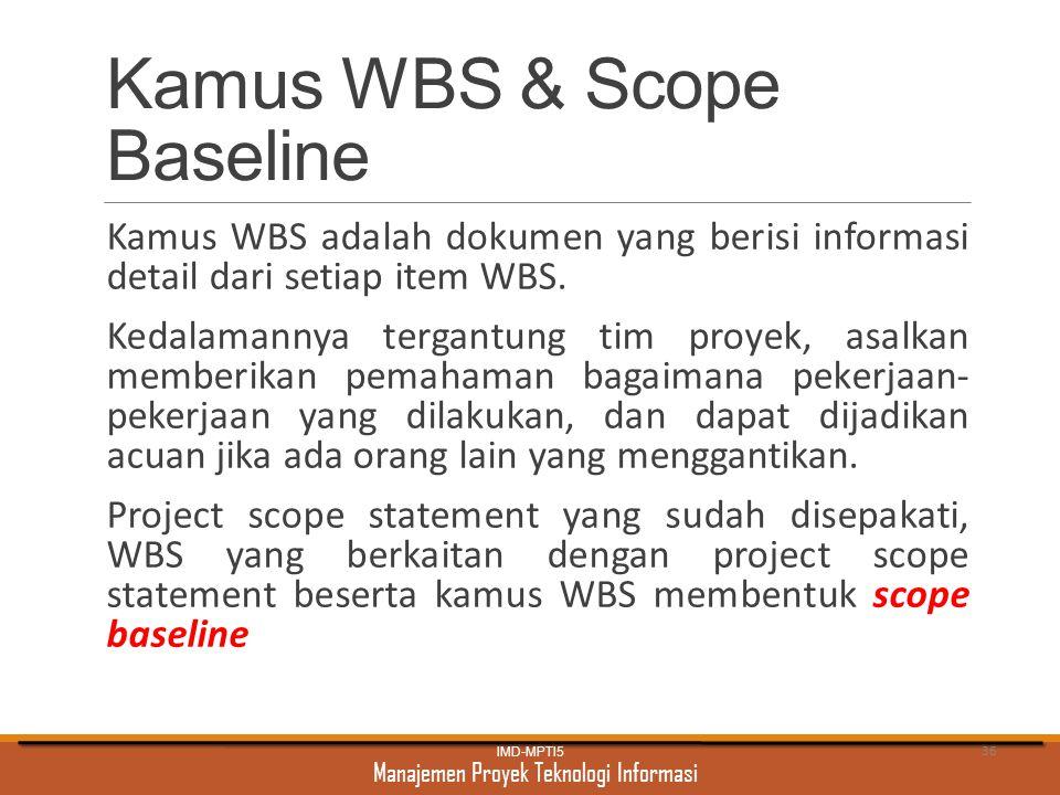 Manajemen Proyek Teknologi Informasi Kamus WBS & Scope Baseline Kamus WBS adalah dokumen yang berisi informasi detail dari setiap item WBS. Kedalamann